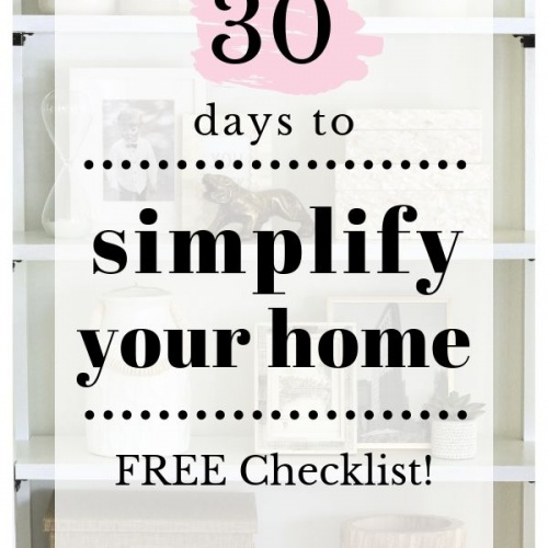 Simplify Your Home the Easy Way- FREE 30 Day Checklist!
