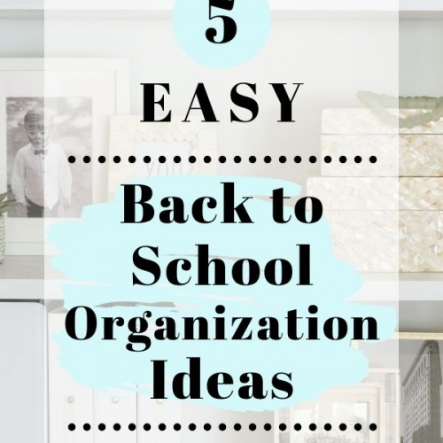 5 Easy Ideas to help with Back to School Organization