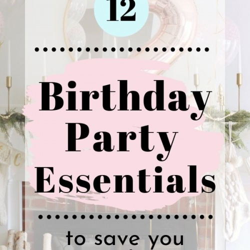Birthday Party Essentials to Save You Time and $